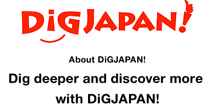 About DiGJAPAN! Dig deeper and discover more with DiGJAPAN!